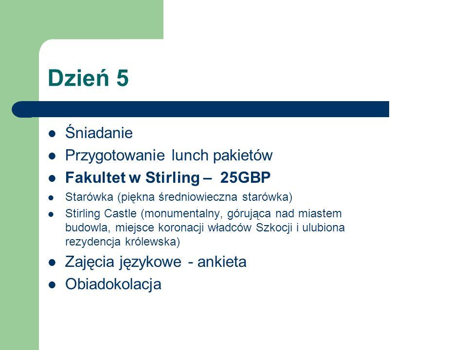 Dzień 5 Śniadanie Przygotowanie lunch pakietów Fakultet w Stirling – 25GBP Starówka (piękna średniowieczna starówka) Stirling Castle (monumentalny, gó