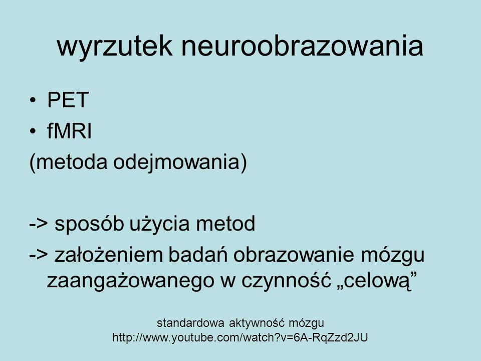 wyrzutek neuroobrazowania PET fMRI (metoda odejmowania) -> sposób użycia metod -> założeniem badań obrazowanie mózgu zaangażowanego w czynność celową