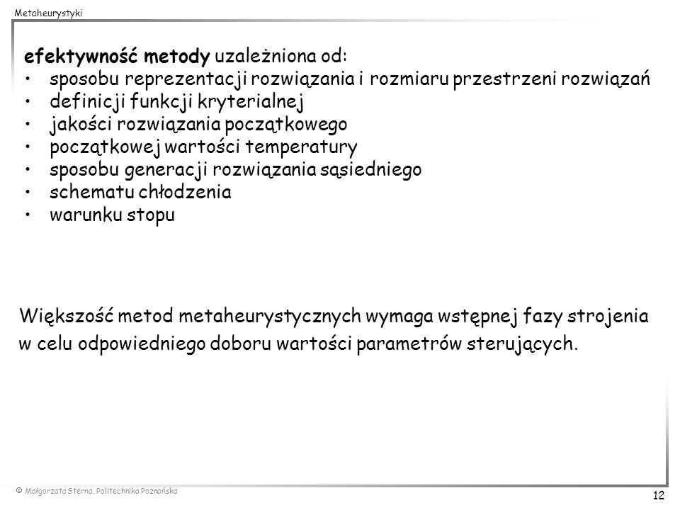 Małgorzata Sterna, Politechnika Poznańska 12 Metaheurystyki efektywność metody uzależniona od: sposobu reprezentacji rozwiązania i rozmiaru przestrzen