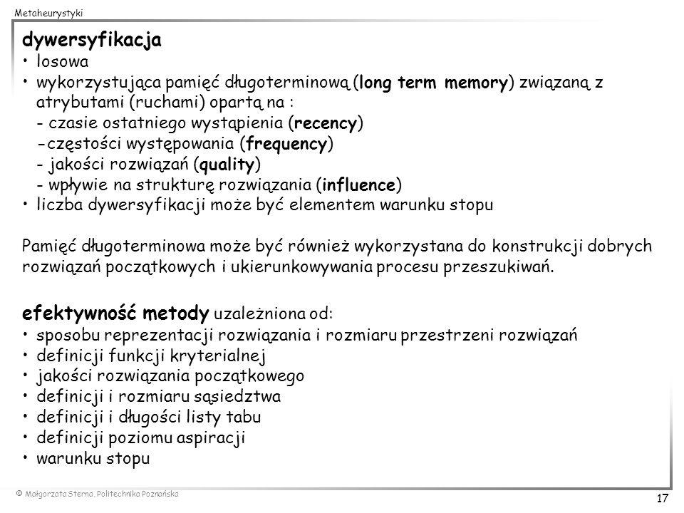 Małgorzata Sterna, Politechnika Poznańska 17 Metaheurystyki dywersyfikacja losowa wykorzystująca pamięć długoterminową (long term memory) związaną z a