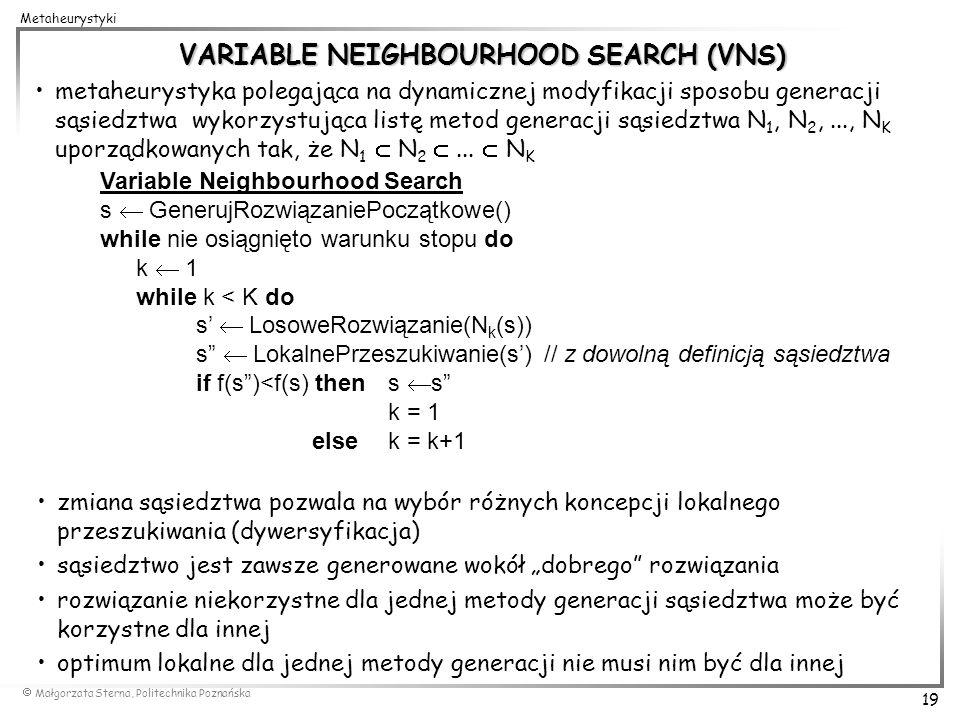 Małgorzata Sterna, Politechnika Poznańska 19 Metaheurystyki VARIABLE NEIGHBOURHOOD SEARCH (VNS) metaheurystyka polegająca na dynamicznej modyfikacji s