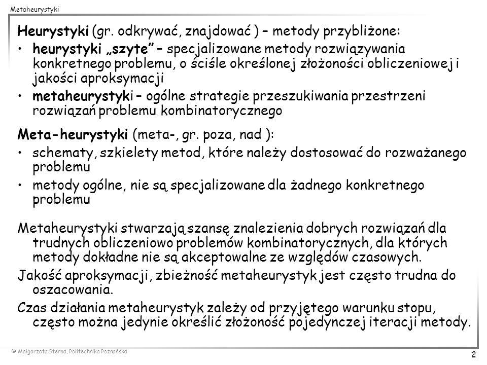 Małgorzata Sterna, Politechnika Poznańska 2 Metaheurystyki Heurystyki (gr. odkrywać, znajdować ) – metody przybliżone: heurystyki szyte – specjalizowa