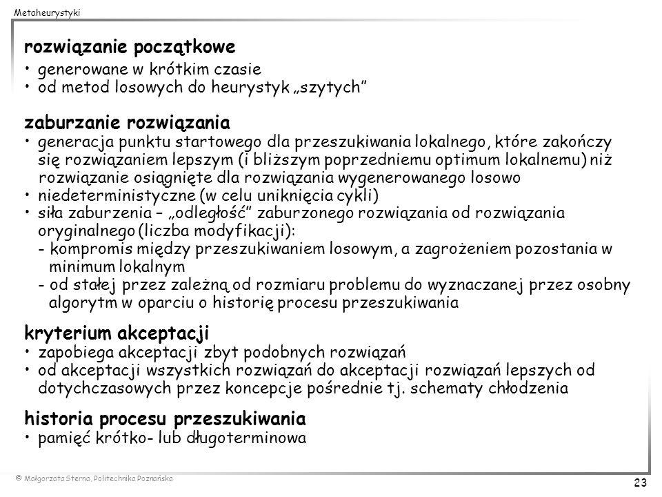 Małgorzata Sterna, Politechnika Poznańska 23 Metaheurystyki rozwiązanie początkowe generowane w krótkim czasie od metod losowych do heurystyk szytych