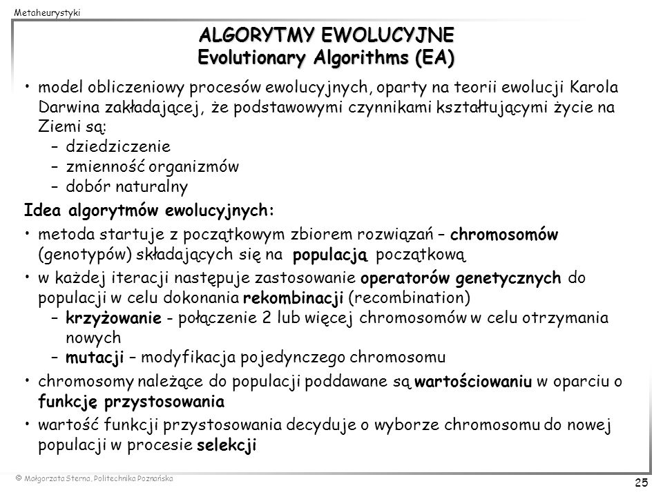 Małgorzata Sterna, Politechnika Poznańska 25 Metaheurystyki ALGORYTMY EWOLUCYJNE Evolutionary Algorithms (EA) model obliczeniowy procesów ewolucyjnych