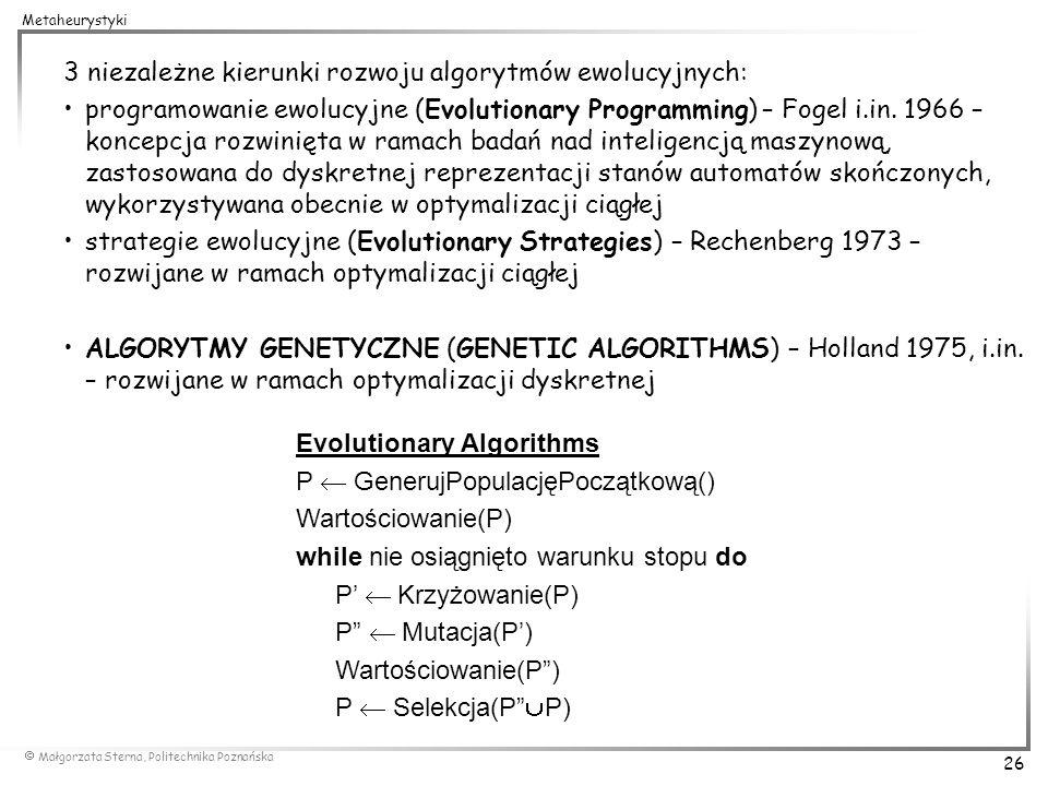Małgorzata Sterna, Politechnika Poznańska 26 Metaheurystyki 3 niezależne kierunki rozwoju algorytmów ewolucyjnych: programowanie ewolucyjne (Evolution