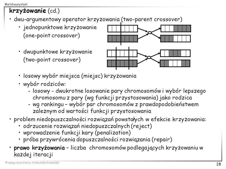 Małgorzata Sterna, Politechnika Poznańska 28 Metaheurystyki krzyżowanie (cd.) dwu-argumentowy operator krzyżowania (two-parent crossover) jednopunktow