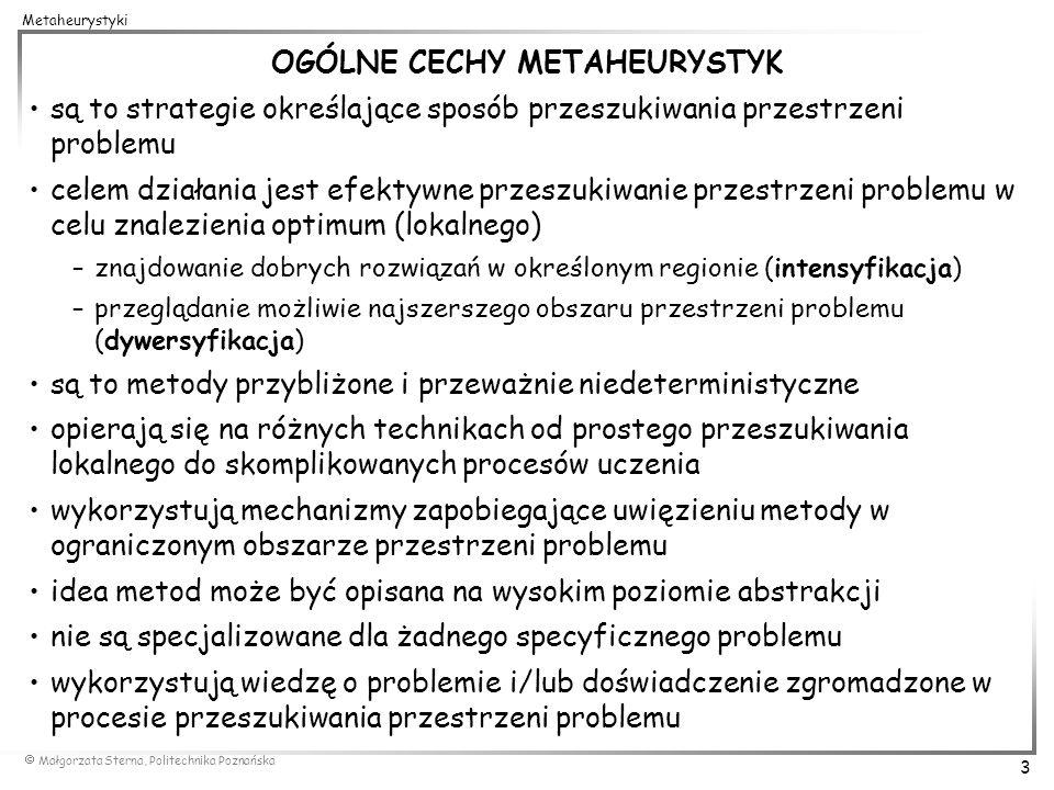 Małgorzata Sterna, Politechnika Poznańska 3 Metaheurystyki OGÓLNE CECHY METAHEURYSTYK są to strategie określające sposób przeszukiwania przestrzeni pr