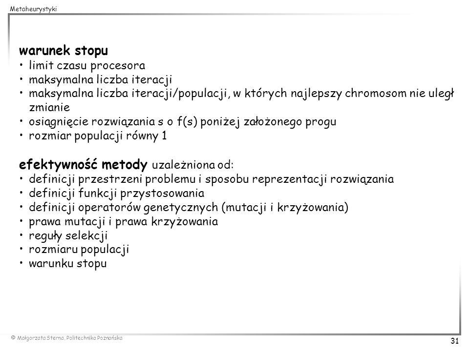 Małgorzata Sterna, Politechnika Poznańska 31 Metaheurystyki warunek stopu limit czasu procesora maksymalna liczba iteracji maksymalna liczba iteracji/