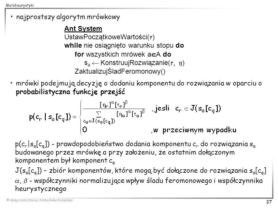 Małgorzata Sterna, Politechnika Poznańska 37 Metaheurystyki mrówki podejmują decyzję o dodaniu komponentu do rozwiązania w oparciu o probabilistyczna
