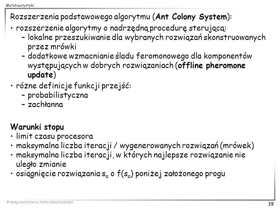 Małgorzata Sterna, Politechnika Poznańska 39 Metaheurystyki Rozszerzenia podstawowego algorytmu (Ant Colony System): rozszerzenie algorytmy o nadrzędn