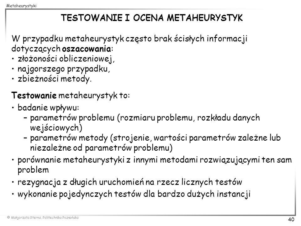 Małgorzata Sterna, Politechnika Poznańska 40 Metaheurystyki TESTOWANIE I OCENA METAHEURYSTYK W przypadku metaheurystyk często brak ścisłych informacji