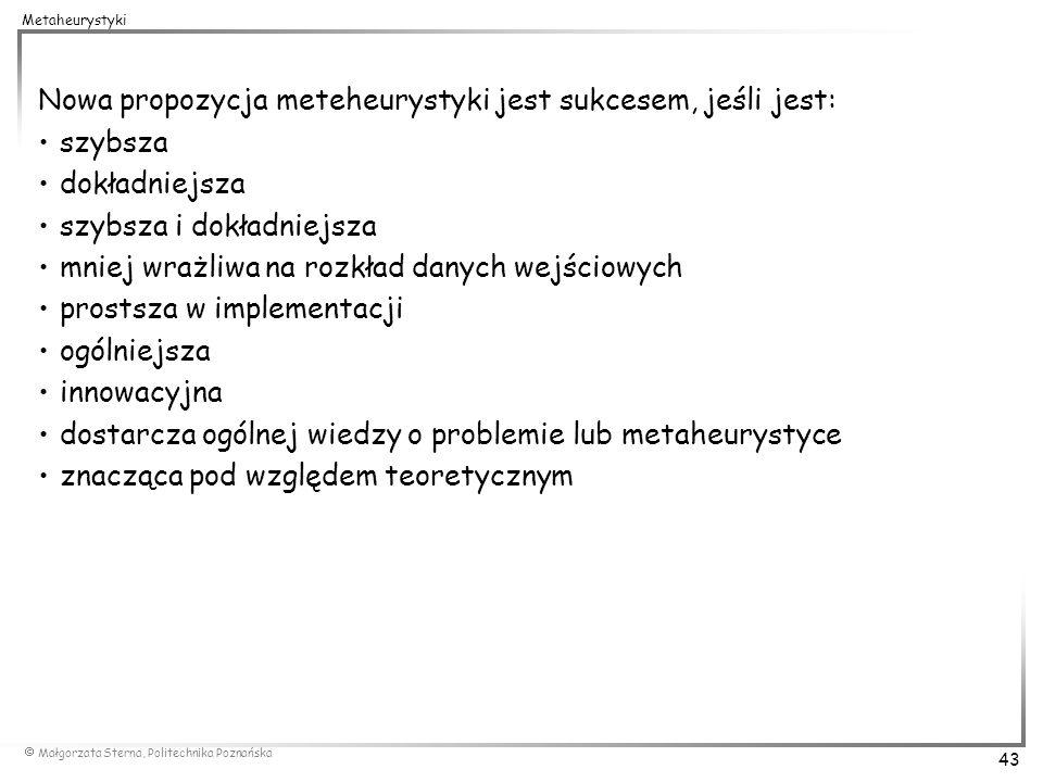 Małgorzata Sterna, Politechnika Poznańska 43 Metaheurystyki Nowa propozycja meteheurystyki jest sukcesem, jeśli jest: szybsza dokładniejsza szybsza i