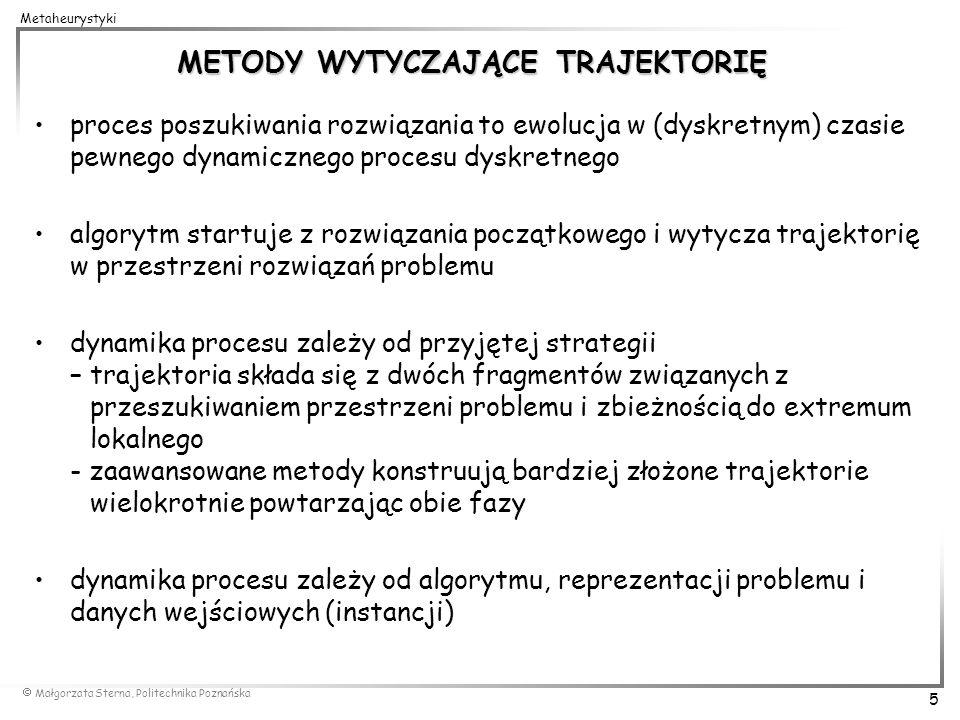 Małgorzata Sterna, Politechnika Poznańska 5 Metaheurystyki METODY WYTYCZAJĄCE TRAJEKTORIĘ proces poszukiwania rozwiązania to ewolucja w (dyskretnym) c