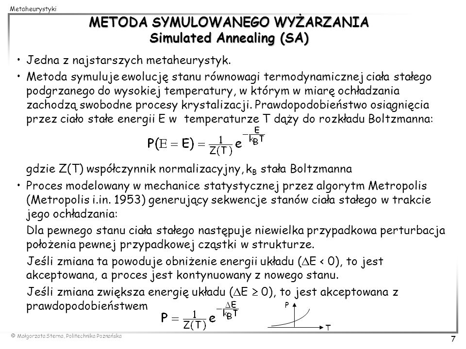 Małgorzata Sterna, Politechnika Poznańska 7 Metaheurystyki METODA SYMULOWANEGO WYŻARZANIA Simulated Annealing (SA) Jedna z najstarszych metaheurystyk.