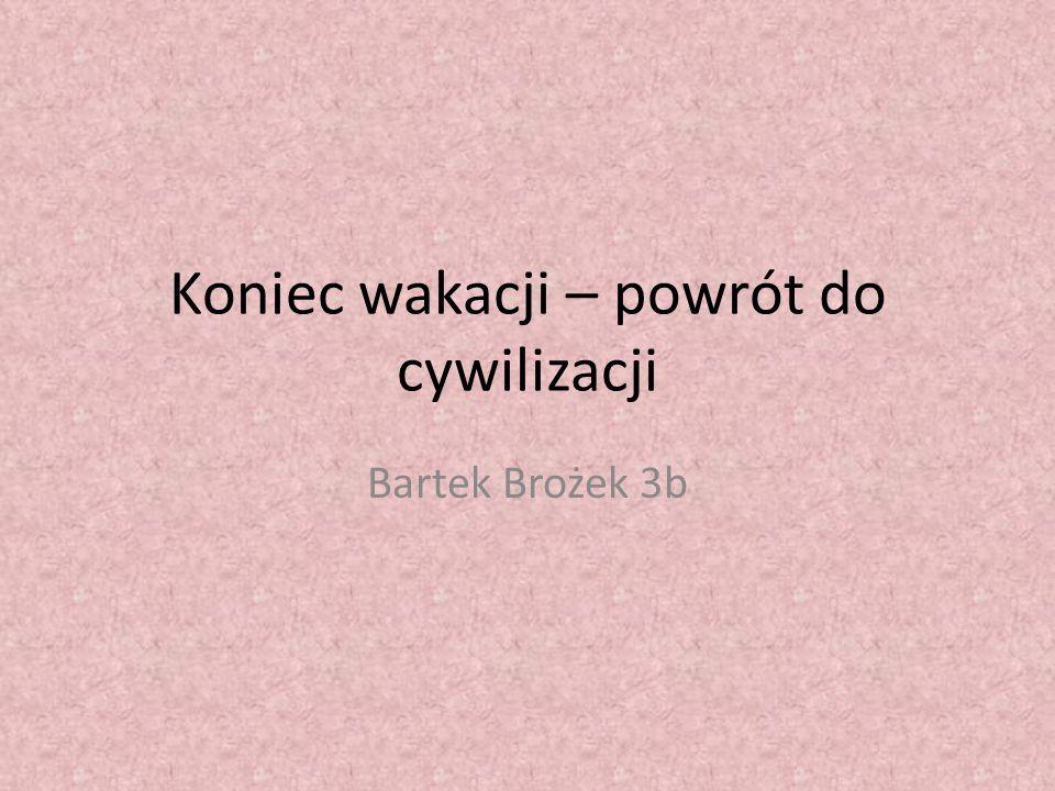 Koniec wakacji – powrót do cywilizacji Bartek Brożek 3b