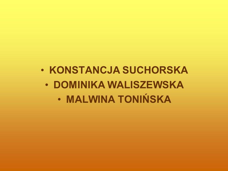 KONSTANCJA SUCHORSKA DOMINIKA WALISZEWSKA MALWINA TONIŃSKA