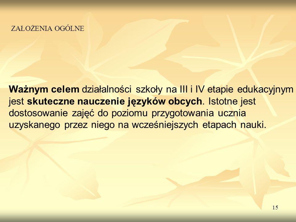15 Ważnym celem działalności szkoły na III i IV etapie edukacyjnym jest skuteczne nauczenie języków obcych. Istotne jest dostosowanie zajęć do poziomu