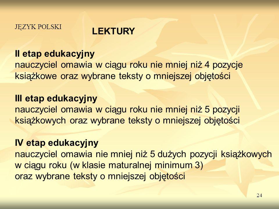 24 LEKTURY II etap edukacyjny nauczyciel omawia w ciągu roku nie mniej niż 4 pozycje książkowe oraz wybrane teksty o mniejszej objętości III etap eduk