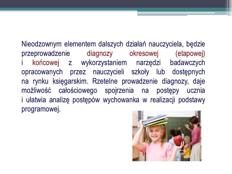 Nieodzownym elementem dalszych działań nauczyciela, będzie przeprowadzenie diagnozy okresowej (etapowej) i końcowej z wykorzystaniem narzędzi badawczy
