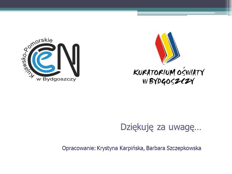 Dziękuję za uwagę… Opracowanie: Krystyna Karpińska, Barbara Szczepkowska