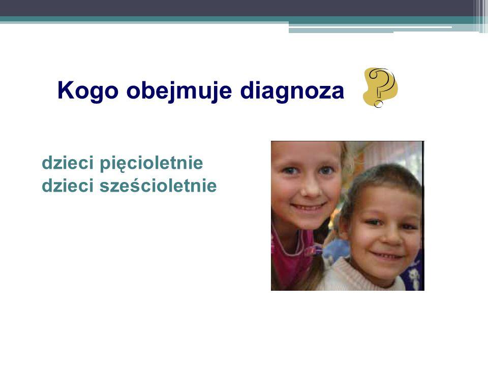 Kogo obejmuje diagnoza dzieci pięcioletnie dzieci sześcioletnie