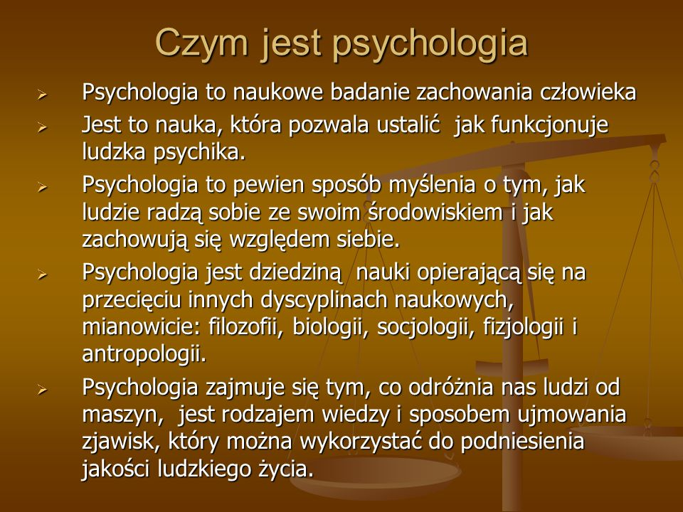 Czym jest psychologia Psychologia to naukowe badanie zachowania człowieka Psychologia to naukowe badanie zachowania człowieka Jest to nauka, która poz