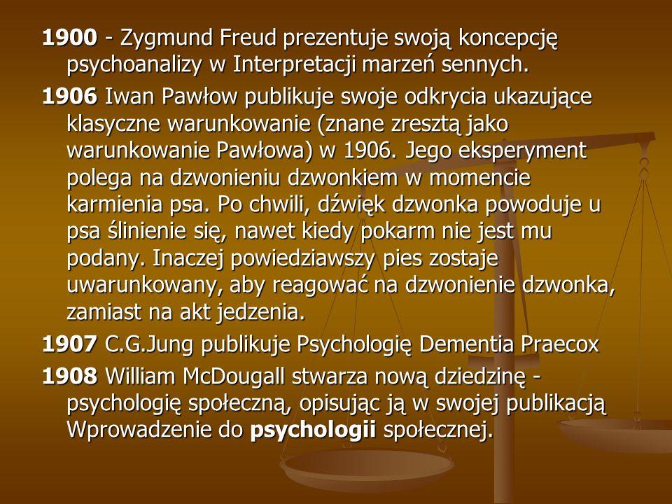 1900 - Zygmund Freud prezentuje swoją koncepcję psychoanalizy w Interpretacji marzeń sennych. 1906 Iwan Pawłow publikuje swoje odkrycia ukazujące klas