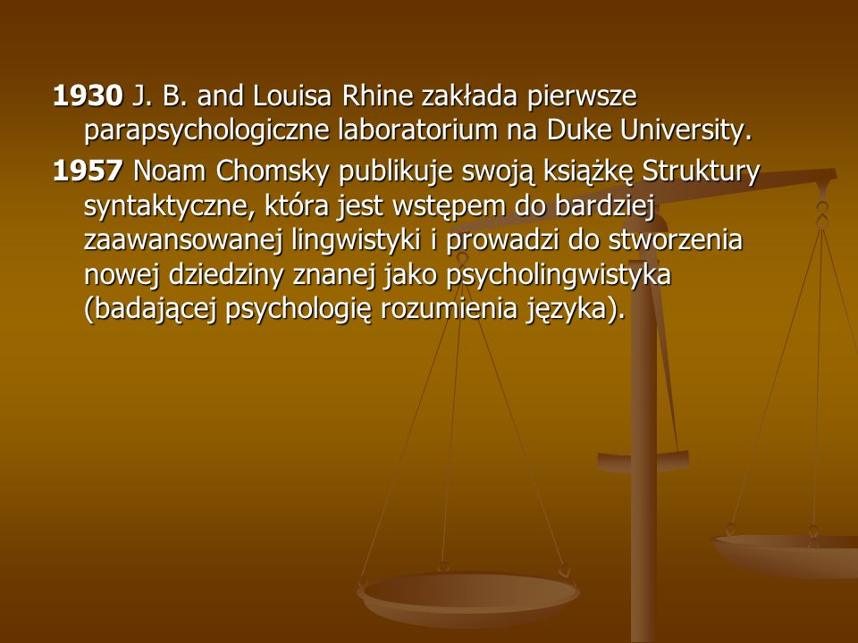 1930 J. B. and Louisa Rhine zakłada pierwsze parapsychologiczne laboratorium na Duke University. 1957 Noam Chomsky publikuje swoją książkę Struktury s
