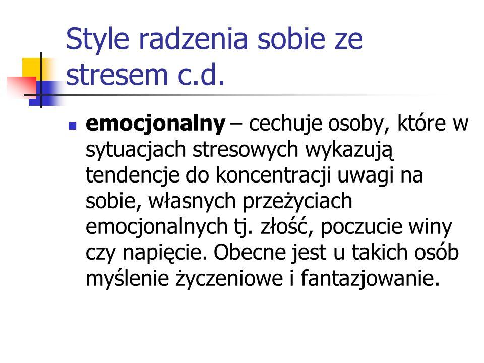 Style radzenia sobie ze stresem c.d. emocjonalny – cechuje osoby, które w sytuacjach stresowych wykazują tendencje do koncentracji uwagi na sobie, wła