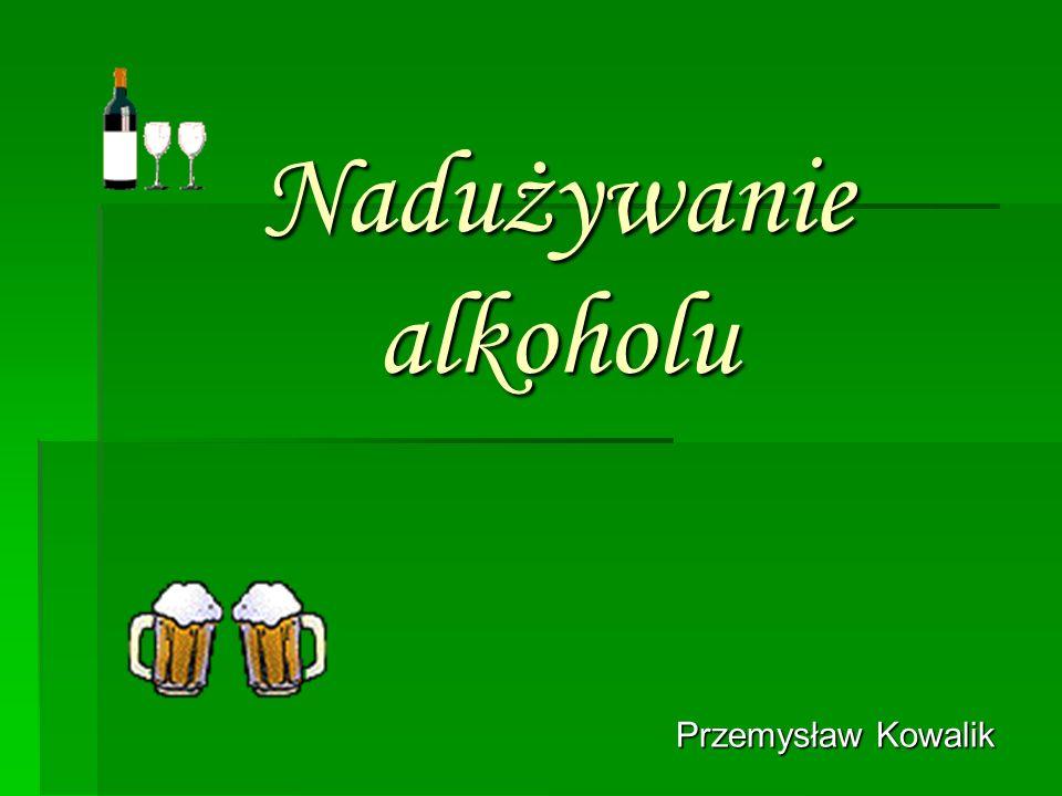 Nadużywanie alkoholu Przemysław Kowalik