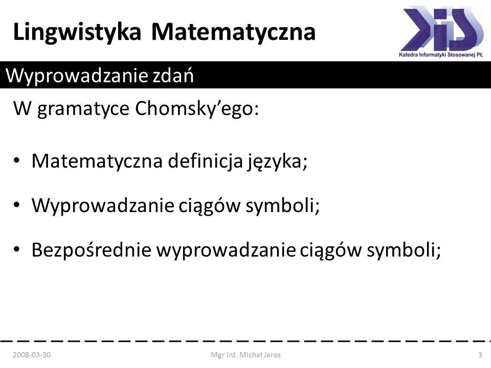 Lingwistyka Matematyczna Wyprowadzanie zdań W gramatyce Chomskyego: Matematyczna definicja języka; Wyprowadzanie ciągów symboli; Bezpośrednie wyprowad