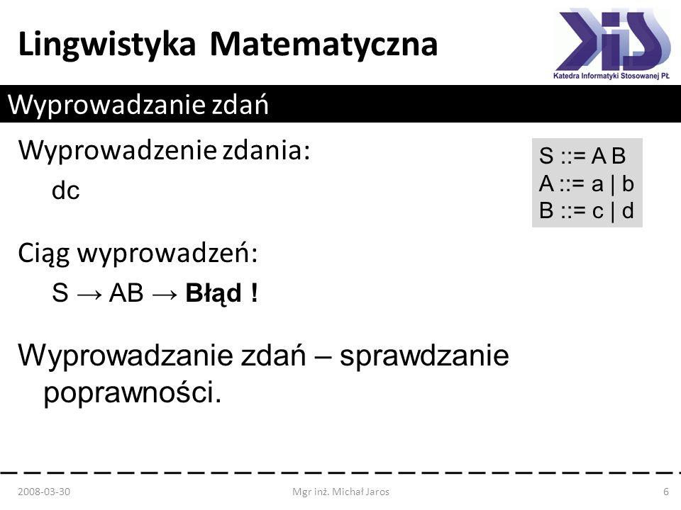 Lingwistyka Matematyczna Wyprowadzanie zdań Wyprowadzenie zdania: dc Ciąg wyprowadzeń: S AB Błąd ! Wyprowadzanie zdań – sprawdzanie poprawności. 2008-