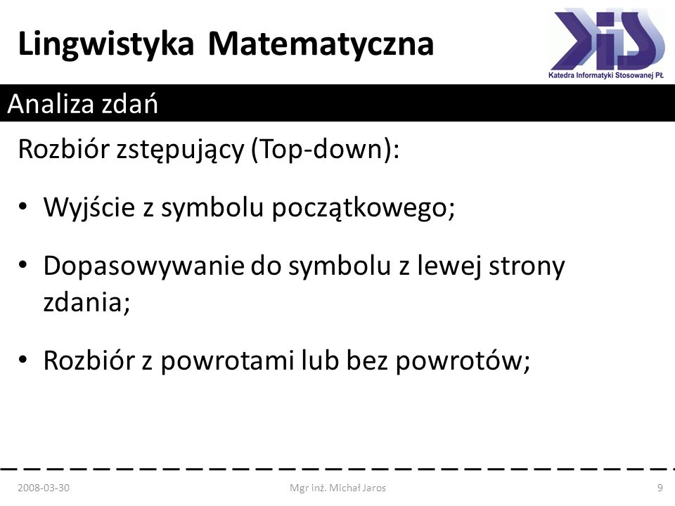 Lingwistyka Matematyczna Analiza zdań Rozbiór zstępujący (Top-down): Wyjście z symbolu początkowego; Dopasowywanie do symbolu z lewej strony zdania; R