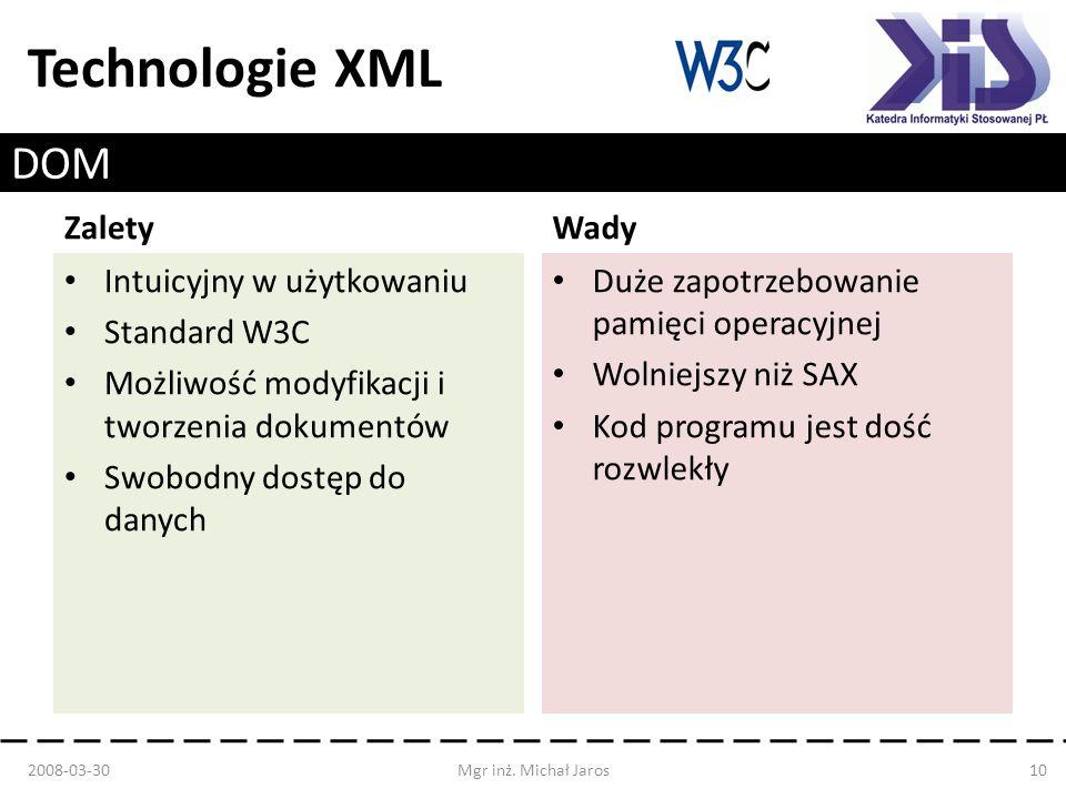 Technologie XML DOM Zalety Intuicyjny w użytkowaniu Standard W3C Możliwość modyfikacji i tworzenia dokumentów Swobodny dostęp do danych Wady Duże zapo
