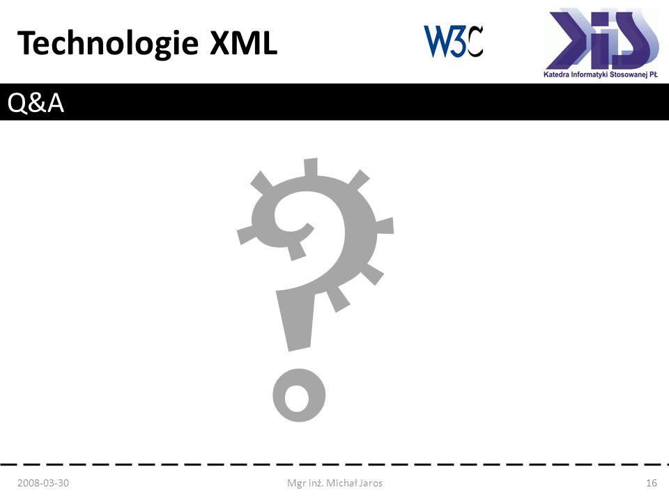 Technologie XML Q&A 2008-03-30Mgr inż. Michał Jaros16