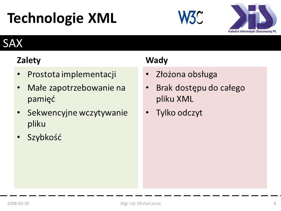 Technologie XML SAX Zalety Prostota implementacji Małe zapotrzebowanie na pamięć Sekwencyjne wczytywanie pliku Szybkość Wady Złożona obsługa Brak dost