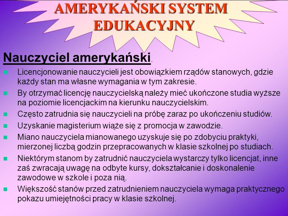 AMERYKAŃSKI SYSTEM EDUKACYJNY Nauczyciel amerykański. Licencjonowanie nauczycieli jest obowiązkiem rządów stanowych, gdzie każdy stan ma własne wymaga