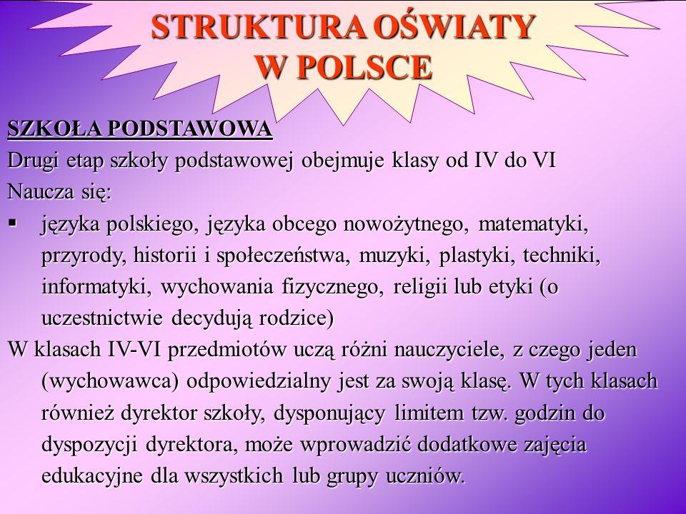STRUKTURA OŚWIATY W POLSCE SZKOŁA PODSTAWOWA Drugi etap szkoły podstawowej obejmuje klasy od IV do VI Naucza się: języka polskiego, języka obcego nowo