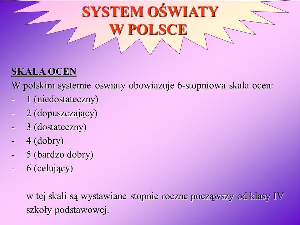 SYSTEM OŚWIATY W POLSCE SKALA OCEN W polskim systemie oświaty obowiązuje 6-stopniowa skala ocen: -1 (niedostateczny) -2 (dopuszczający) -3 (dostateczn