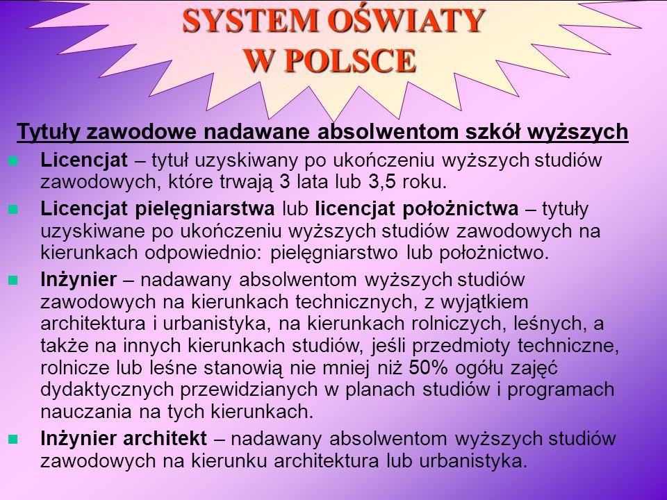 SYSTEM OŚWIATY W POLSCE Tytuły zawodowe nadawane absolwentom szkół wyższych Licencjat – tytuł uzyskiwany po ukończeniu wyższych studiów zawodowych, kt