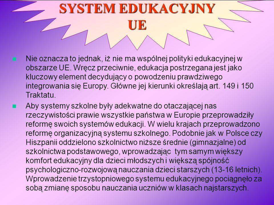SYSTEM EDUKACYJNY UE Nie oznacza to jednak, iż nie ma wspólnej polityki edukacyjnej w obszarze UE. Wręcz przeciwnie, edukacja postrzegana jest jako kl