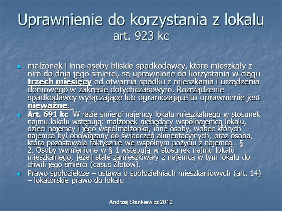 Andrzej Stankiewicz 2012 Uprawnienie do korzystania z lokalu art. 923 kc małżonek i inne osoby bliskie spadkodawcy, które mieszkały z nim do dnia jego