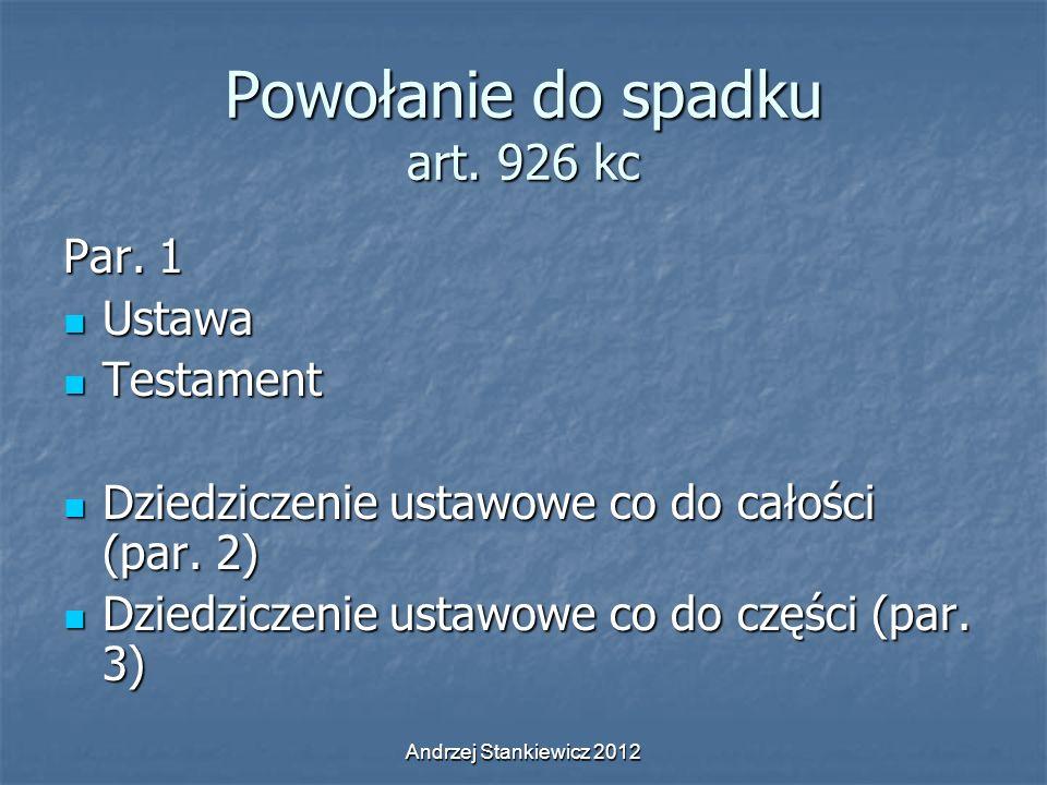 Andrzej Stankiewicz 2012 Powołanie do spadku art. 926 kc Par. 1 Ustawa Ustawa Testament Testament Dziedziczenie ustawowe co do całości (par. 2) Dziedz