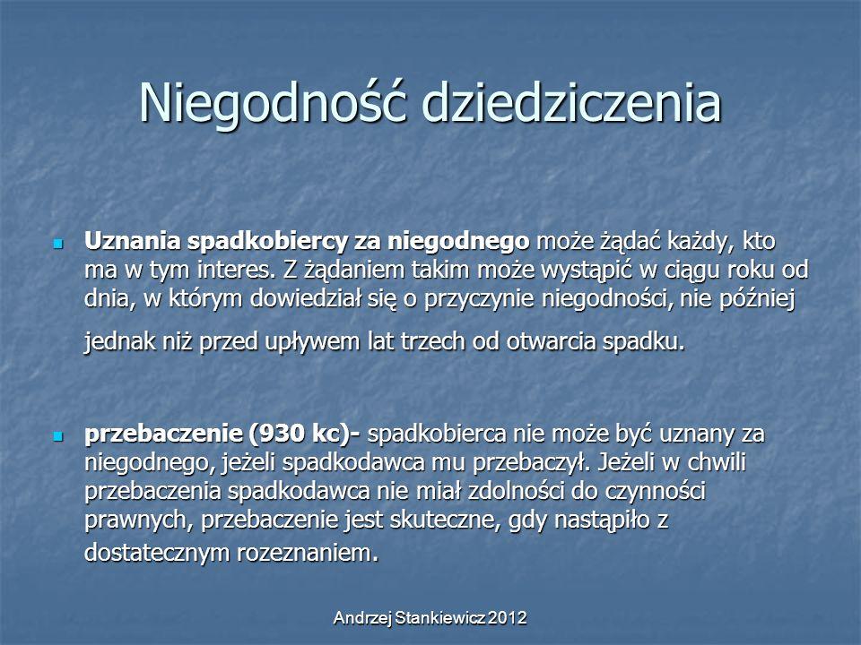 Andrzej Stankiewicz 2012 Niegodność dziedziczenia Uznania spadkobiercy za niegodnego może żądać każdy, kto ma w tym interes. Z żądaniem takim może wys