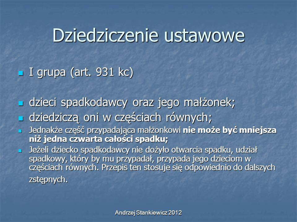 Andrzej Stankiewicz 2012 Dziedziczenie ustawowe I grupa (art. 931 kc) I grupa (art. 931 kc) dzieci spadkodawcy oraz jego małżonek; dzieci spadkodawcy
