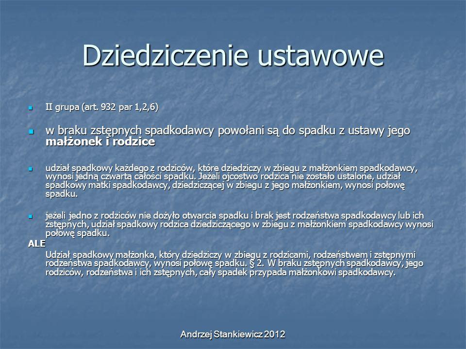 Andrzej Stankiewicz 2012 Dziedziczenie ustawowe II grupa (art. 932 par 1,2,6) II grupa (art. 932 par 1,2,6) w braku zstępnych spadkodawcy powołani są