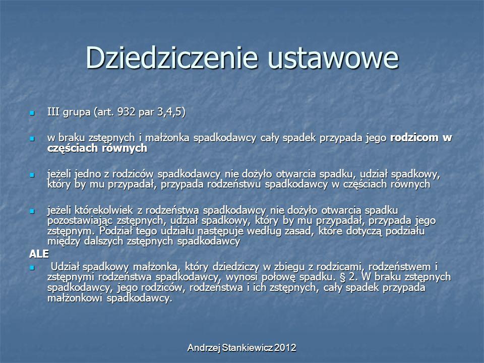 Andrzej Stankiewicz 2012 Dziedziczenie ustawowe III grupa (art. 932 par 3,4,5) III grupa (art. 932 par 3,4,5) w braku zstępnych i małżonka spadkodawcy