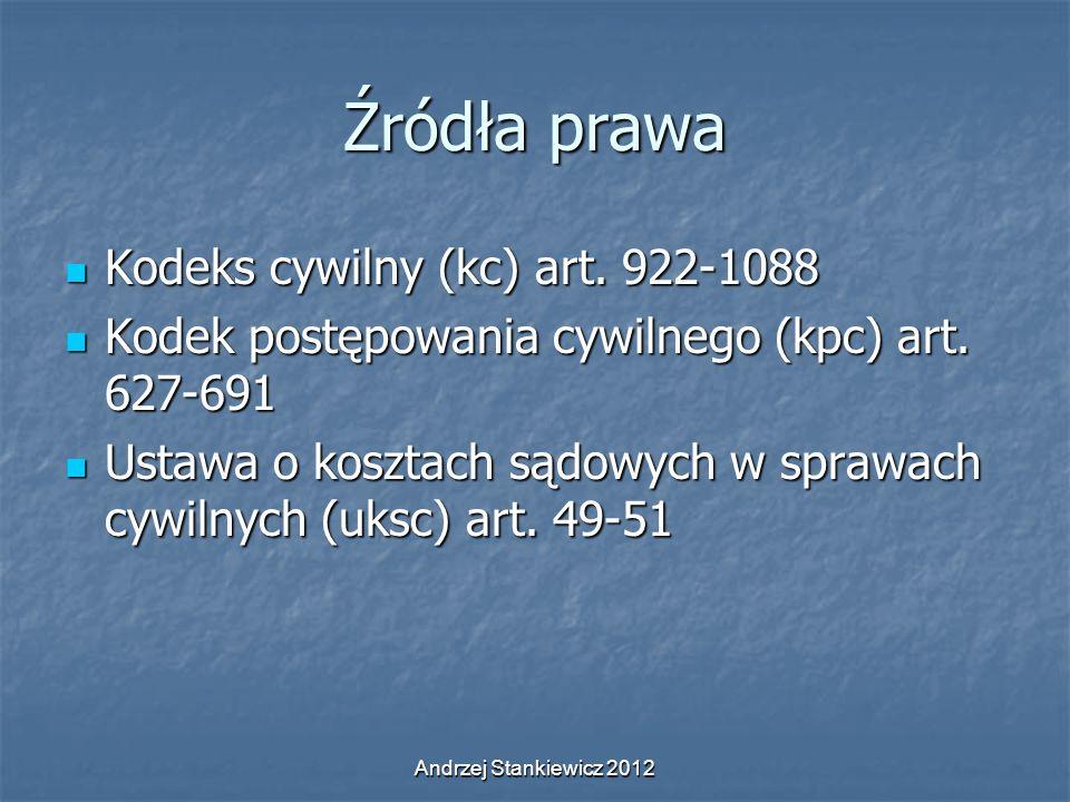 Andrzej Stankiewicz 2012 Źródła prawa Kodeks cywilny (kc) art. 922-1088 Kodeks cywilny (kc) art. 922-1088 Kodek postępowania cywilnego (kpc) art. 627-
