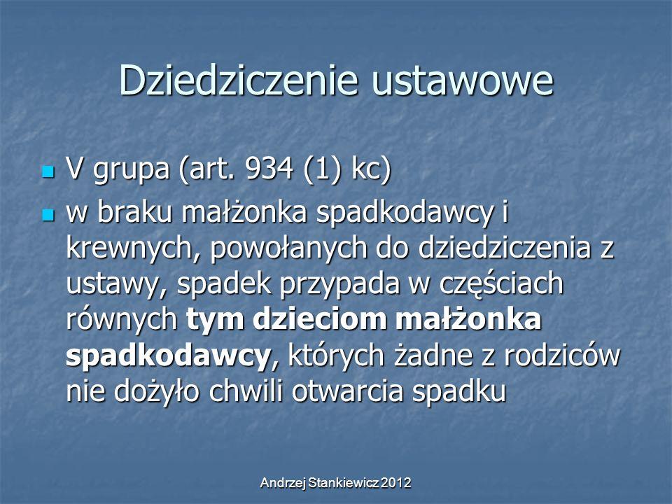 Andrzej Stankiewicz 2012 Dziedziczenie ustawowe V grupa (art. 934 (1) kc) V grupa (art. 934 (1) kc) w braku małżonka spadkodawcy i krewnych, powołanyc