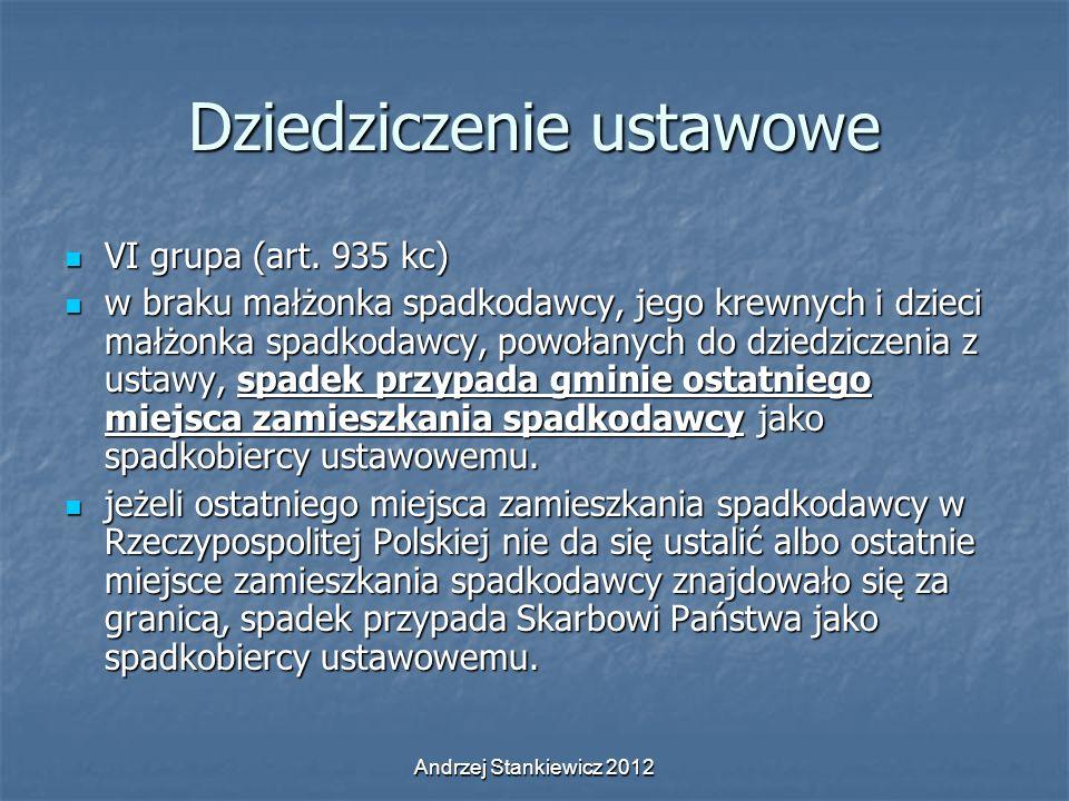 Andrzej Stankiewicz 2012 Dziedziczenie ustawowe VI grupa (art. 935 kc) VI grupa (art. 935 kc) w braku małżonka spadkodawcy, jego krewnych i dzieci mał